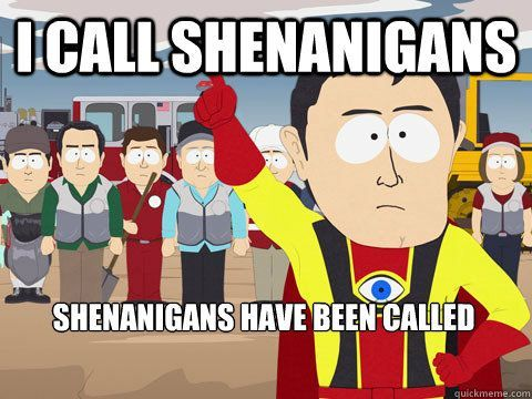 i call shenanigans